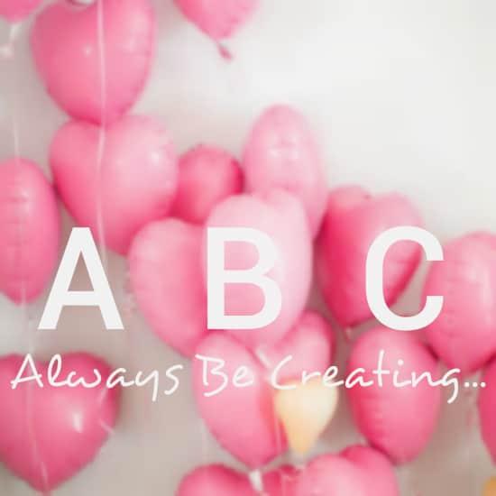 ABC Always be Creating.jpg