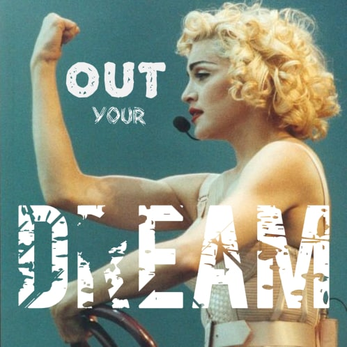 out your dream