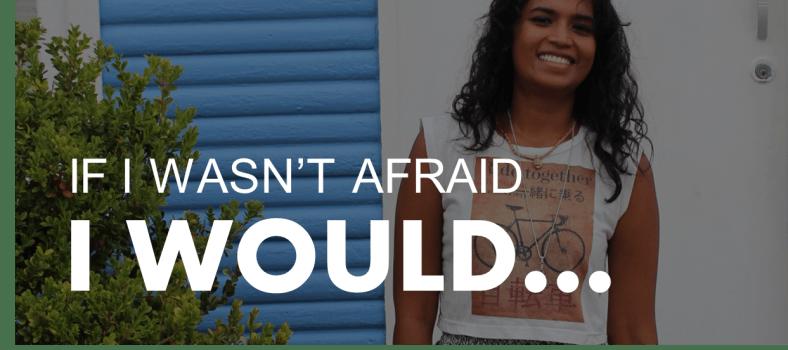 If I wasn't afraid I would