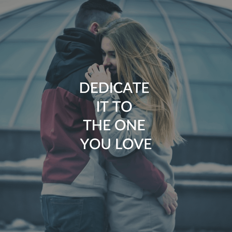Dedicate it to the one you love
